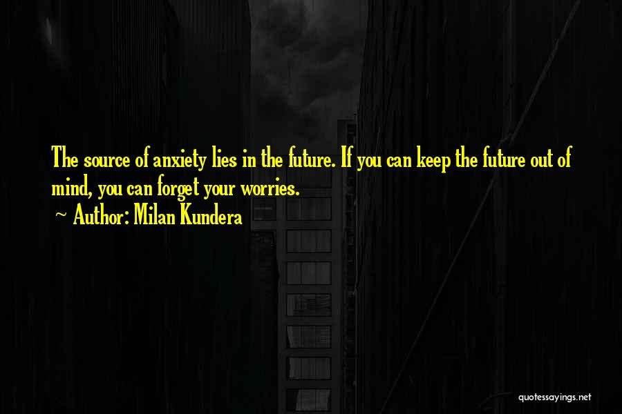 Forget All Your Worries Quotes By Milan Kundera