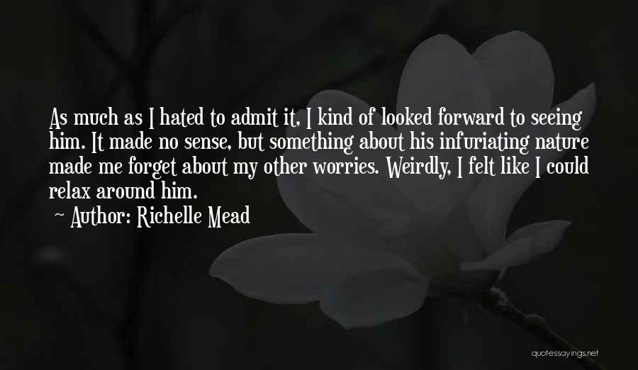 Forget All Your Worries Quotes By Richelle Mead