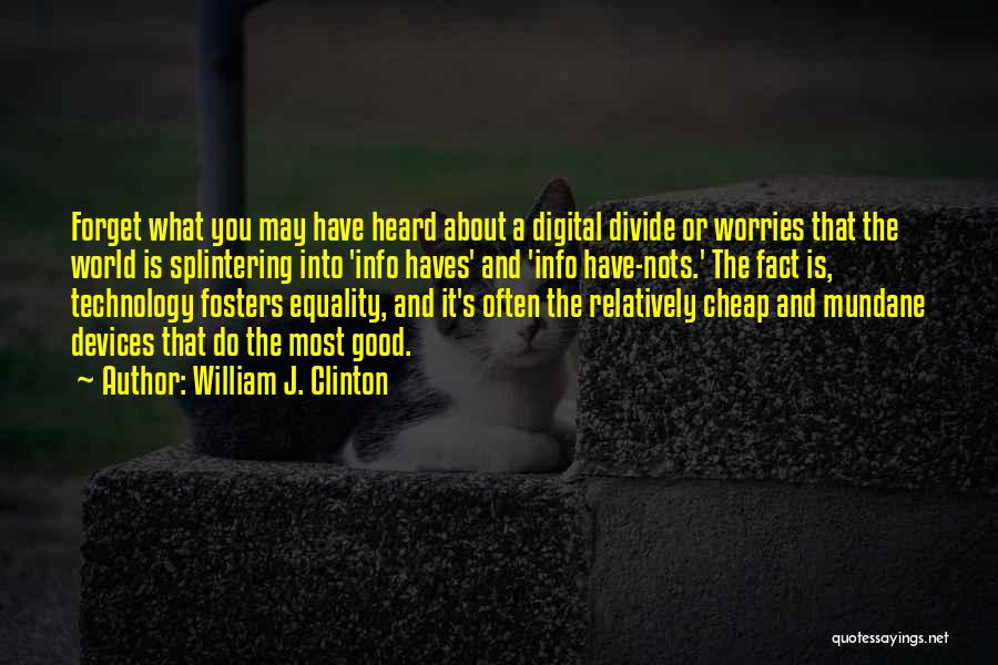 Forget All Your Worries Quotes By William J. Clinton
