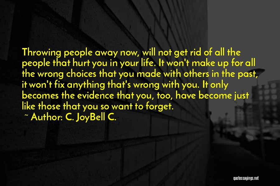 Forget Those Who Hurt You Quotes By C. JoyBell C.