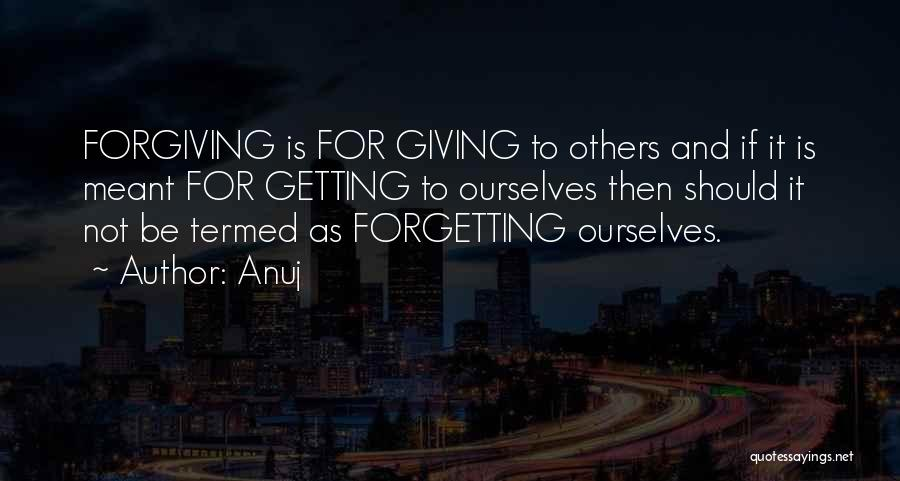 Forgetting And Forgiving Quotes By Anuj