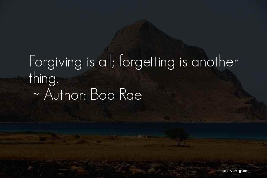 Forgetting And Forgiving Quotes By Bob Rae