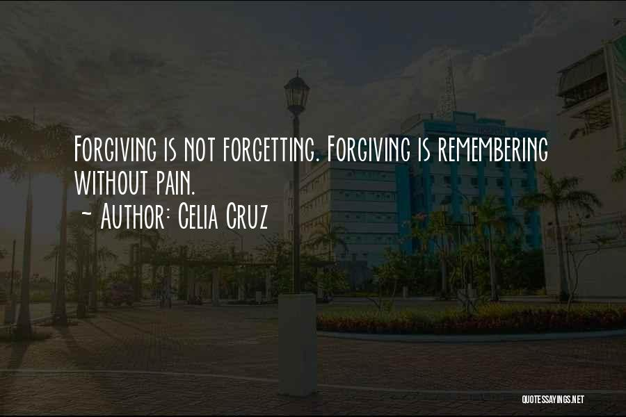 Forgetting And Forgiving Quotes By Celia Cruz