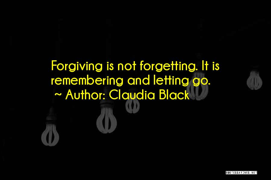 Forgetting And Forgiving Quotes By Claudia Black