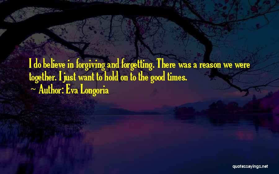 Forgetting And Forgiving Quotes By Eva Longoria