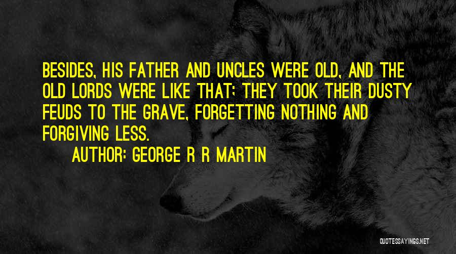 Forgetting And Forgiving Quotes By George R R Martin