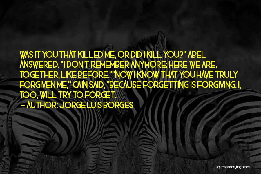 Forgetting And Forgiving Quotes By Jorge Luis Borges