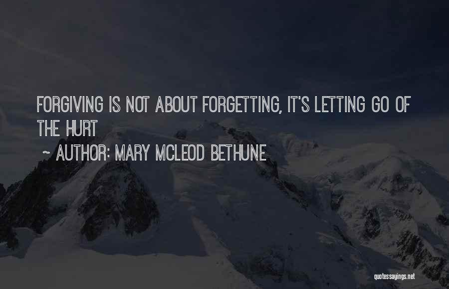 Forgetting And Forgiving Quotes By Mary McLeod Bethune
