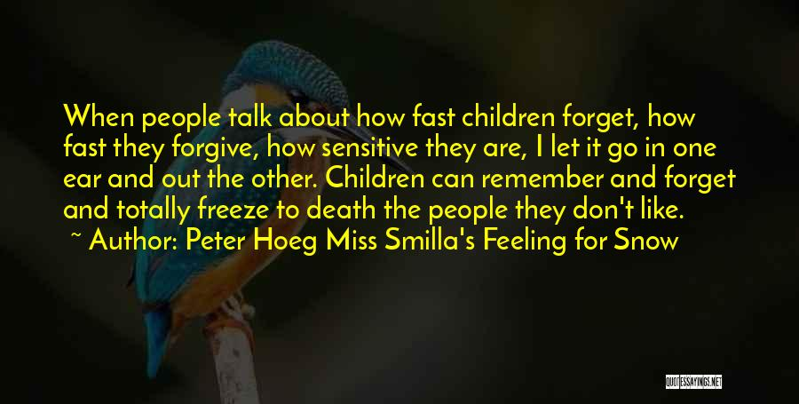 Forgetting And Forgiving Quotes By Peter Hoeg Miss Smilla's Feeling For Snow