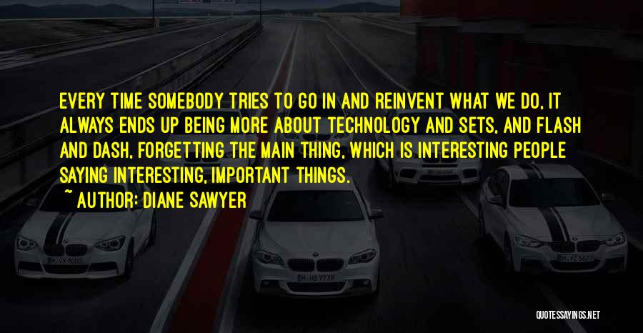 Forgetting Important Things Quotes By Diane Sawyer