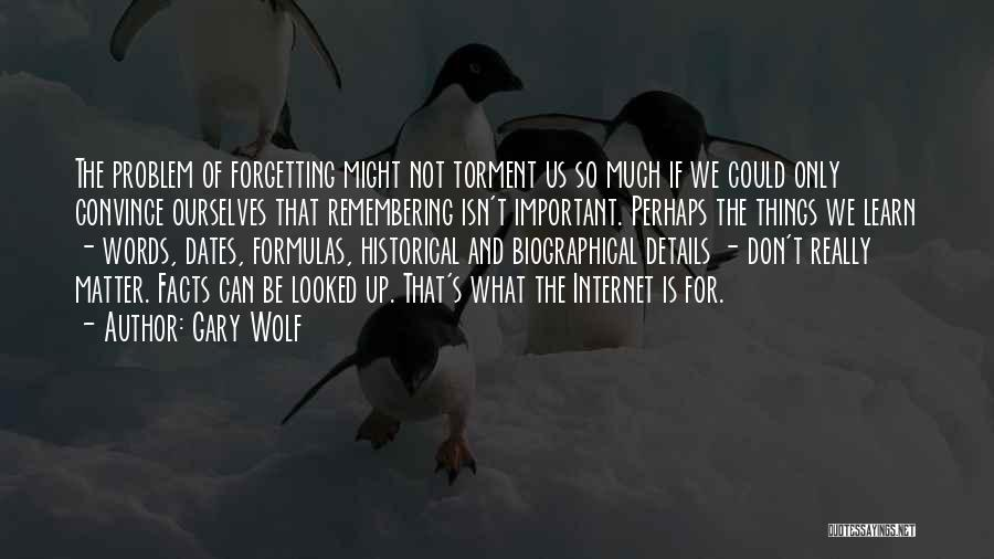 Forgetting Important Things Quotes By Gary Wolf