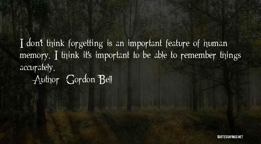 Forgetting Important Things Quotes By Gordon Bell