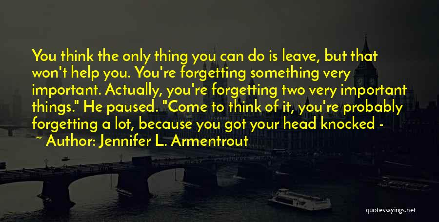 Forgetting Important Things Quotes By Jennifer L. Armentrout