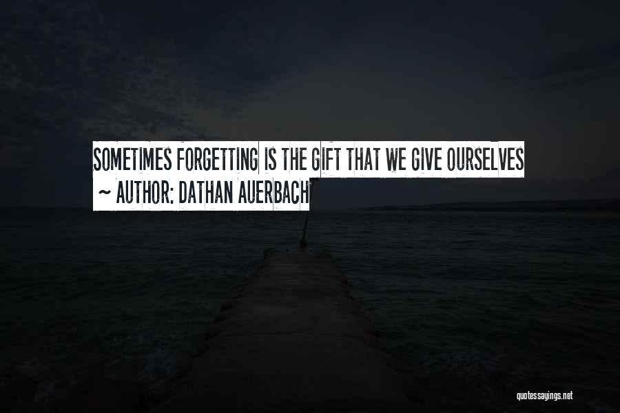 Forgetting Our Past Quotes By Dathan Auerbach