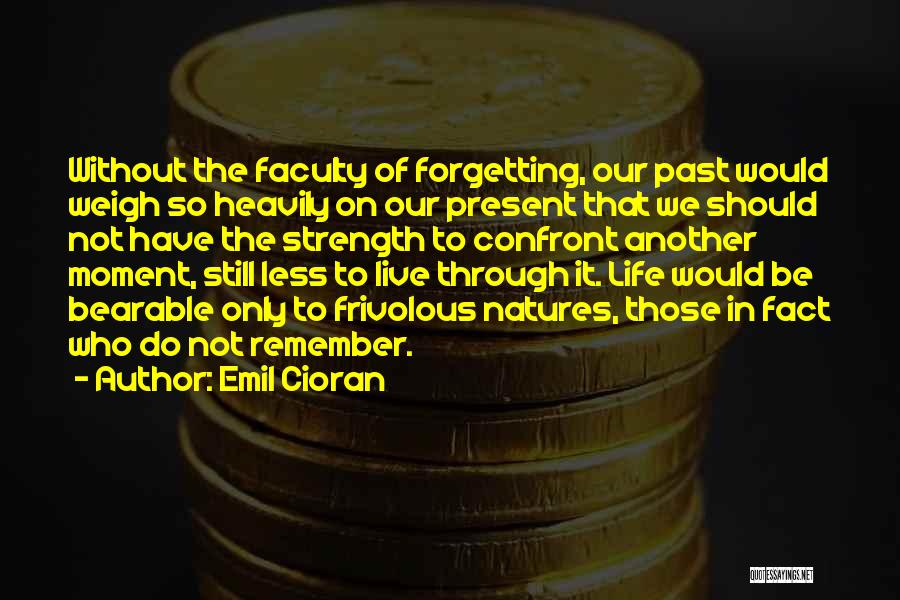 Forgetting Our Past Quotes By Emil Cioran