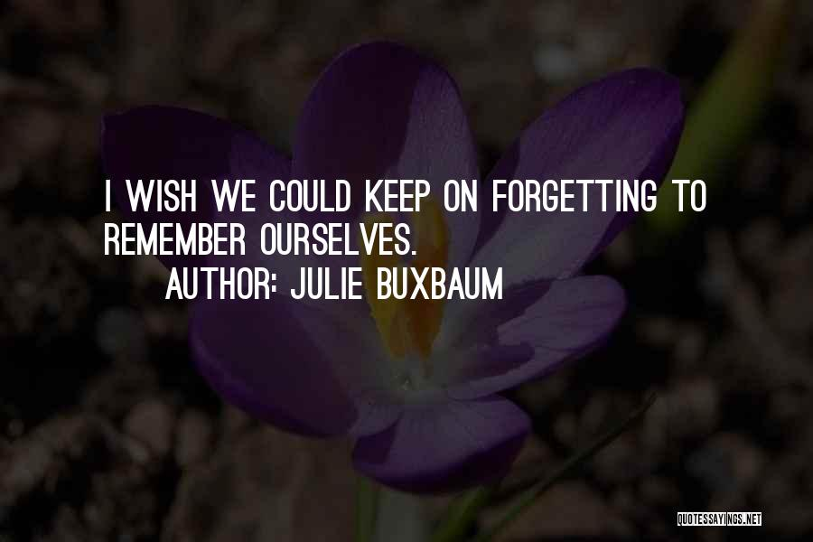 Forgetting Our Past Quotes By Julie Buxbaum
