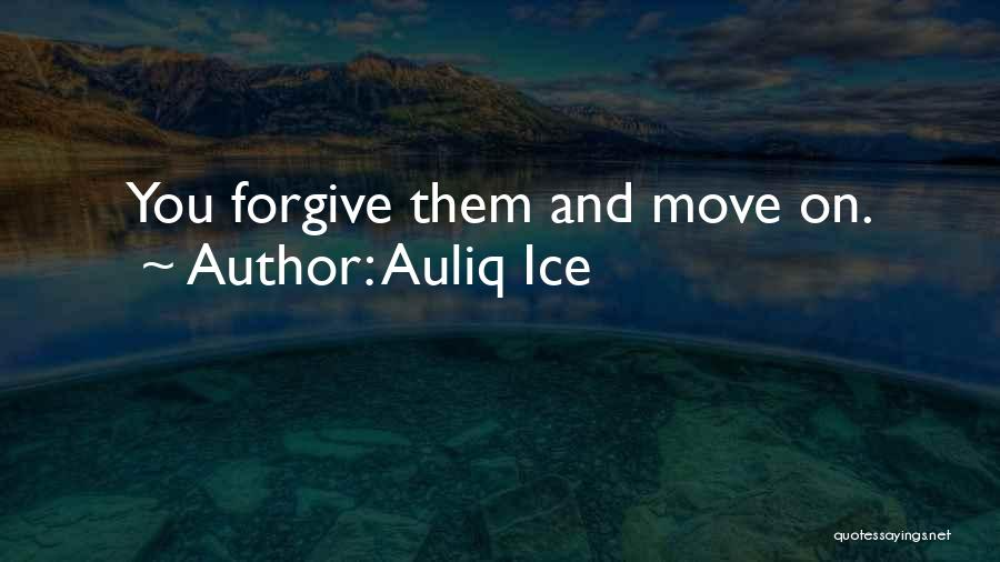 Forgive Me And Move On Quotes By Auliq Ice