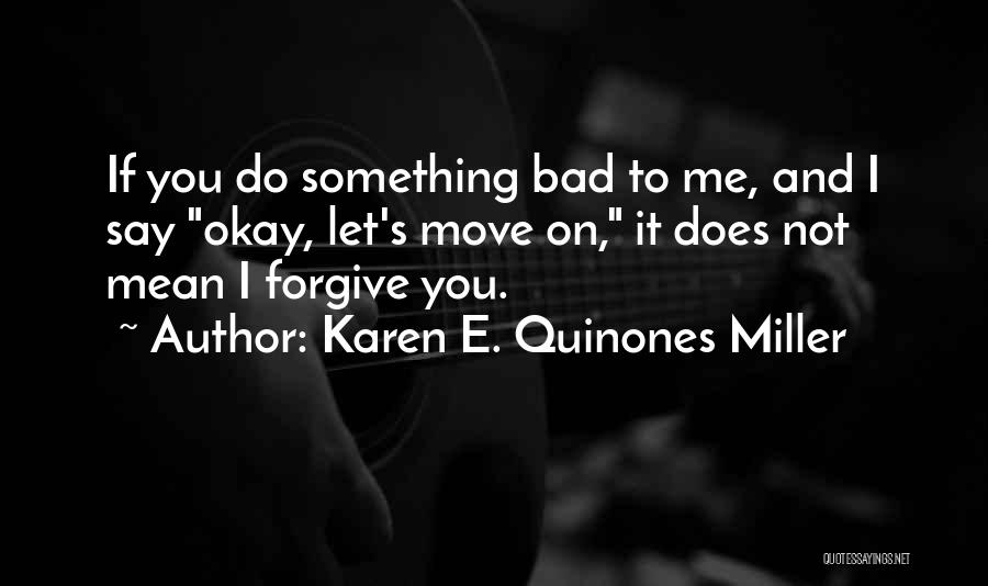 Forgive Me And Move On Quotes By Karen E. Quinones Miller