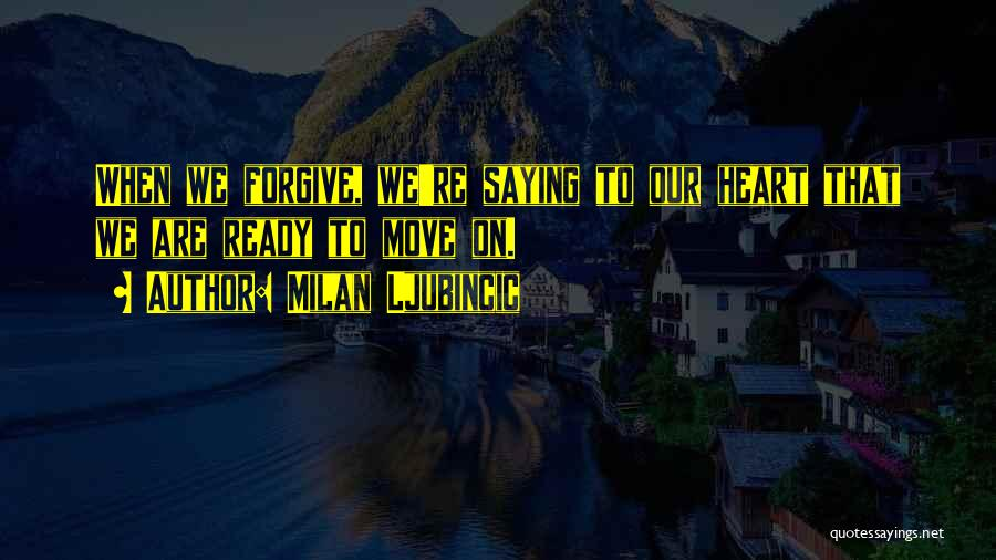 Forgive Me And Move On Quotes By Milan Ljubincic