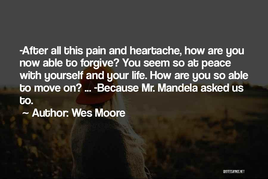 Forgive Me And Move On Quotes By Wes Moore
