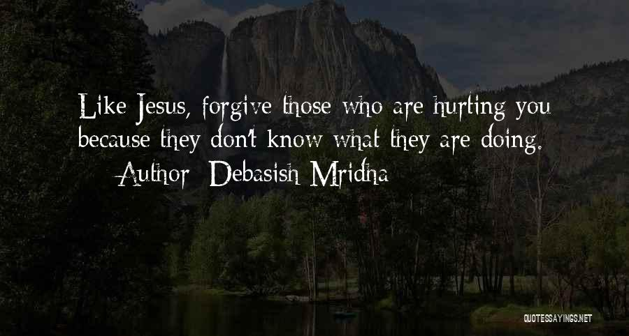 Forgive Those You Love Quotes By Debasish Mridha