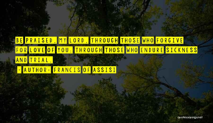 Forgive Those You Love Quotes By Francis Of Assisi