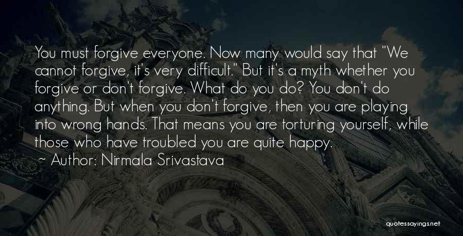 Forgive Those You Love Quotes By Nirmala Srivastava