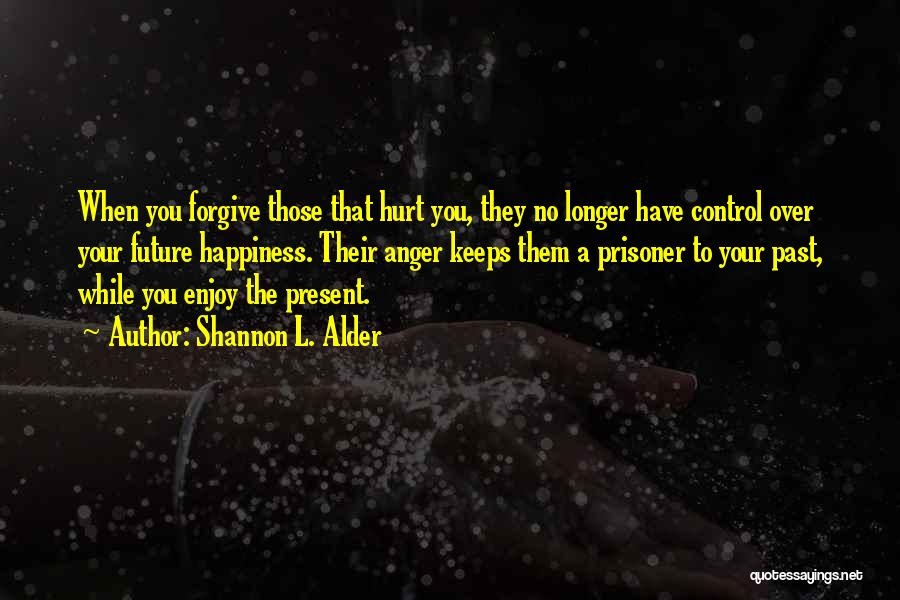 Forgive Those You Love Quotes By Shannon L. Alder