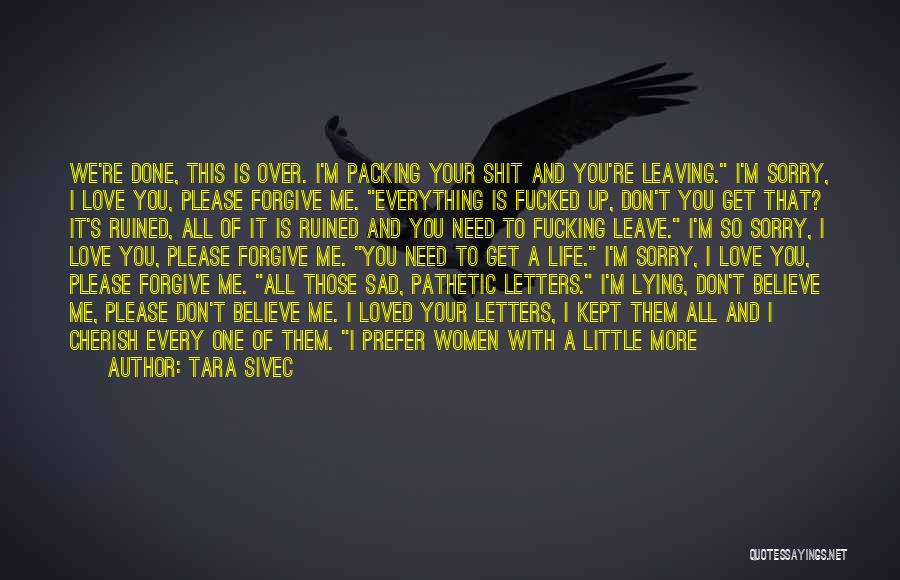 Forgive Those You Love Quotes By Tara Sivec