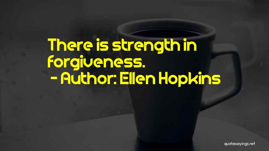 Forgiveness In Relationships Quotes By Ellen Hopkins