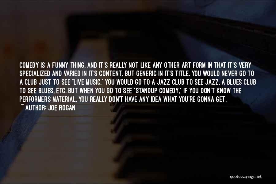 Form Content Quotes By Joe Rogan