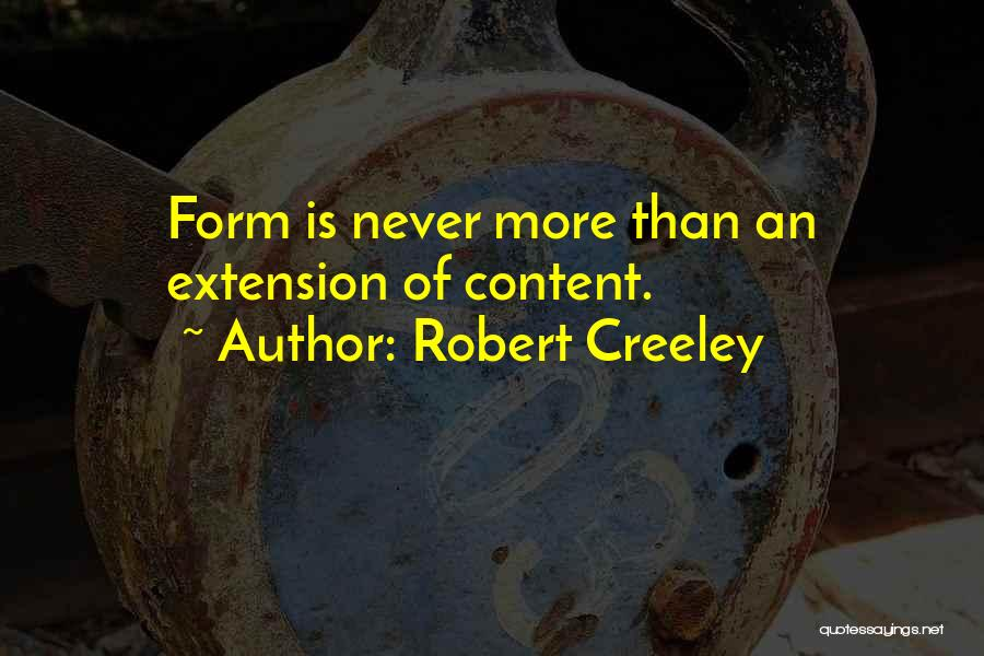Form Content Quotes By Robert Creeley