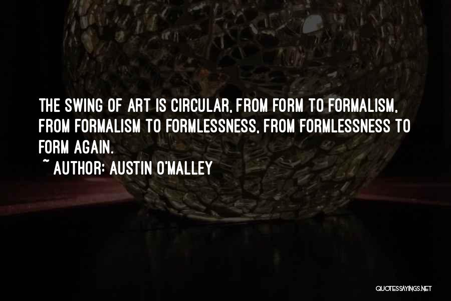 Formalism Quotes By Austin O'Malley