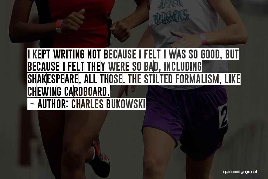 Formalism Quotes By Charles Bukowski