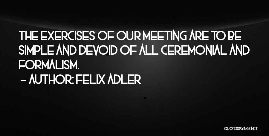 Formalism Quotes By Felix Adler