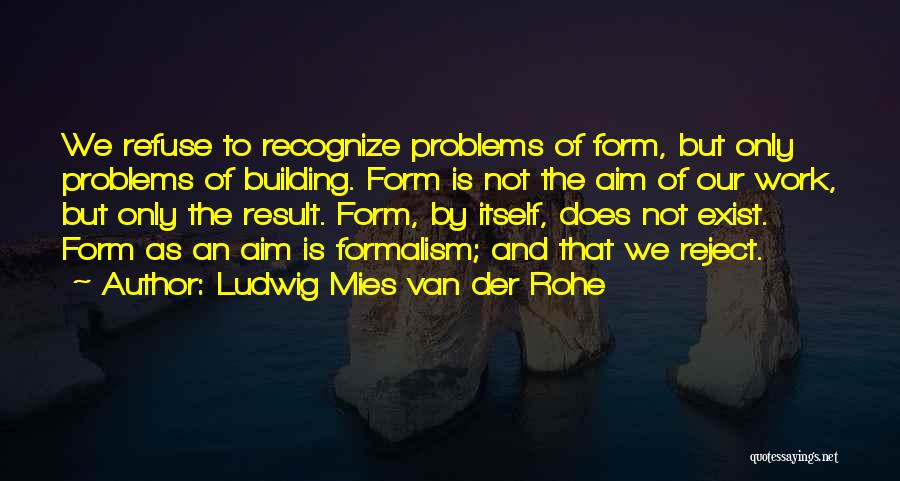 Formalism Quotes By Ludwig Mies Van Der Rohe