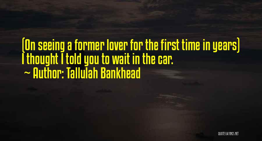 Former Lover Quotes By Tallulah Bankhead