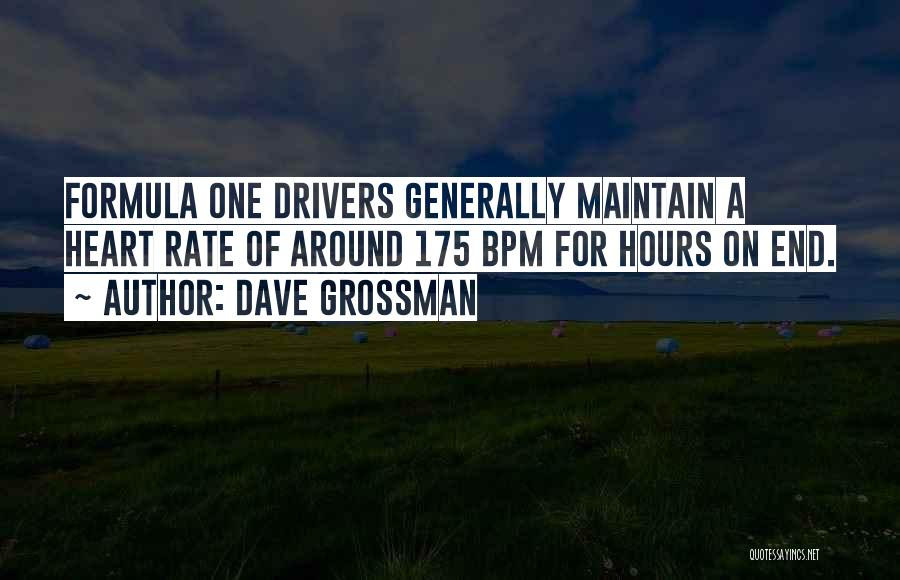 Formula One Drivers Quotes By Dave Grossman