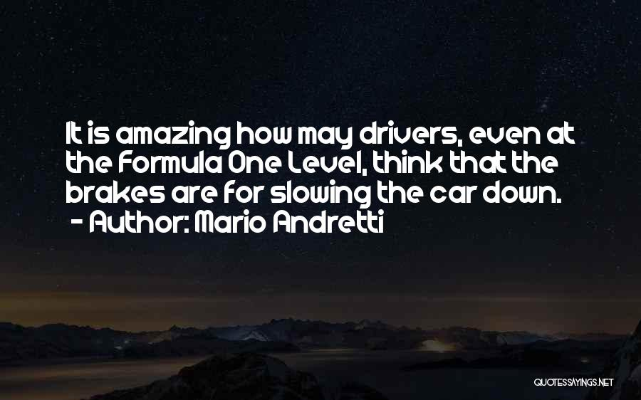 Formula One Drivers Quotes By Mario Andretti