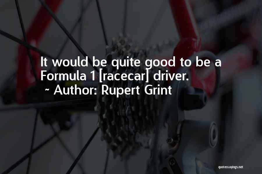 Formula One Drivers Quotes By Rupert Grint