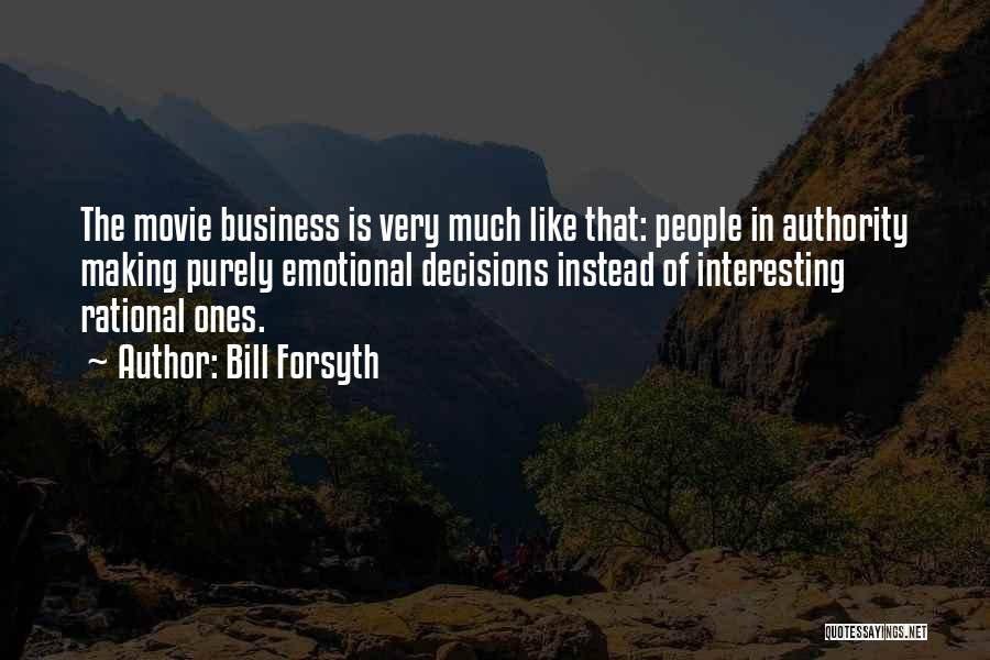 Forsyth Quotes By Bill Forsyth