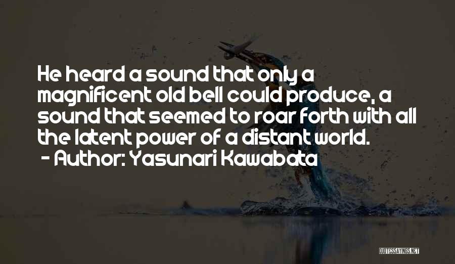 Forth Quotes By Yasunari Kawabata