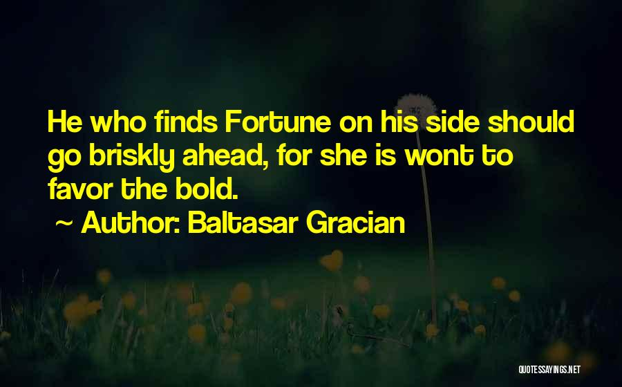 Fortune Favors The Bold Quotes By Baltasar Gracian