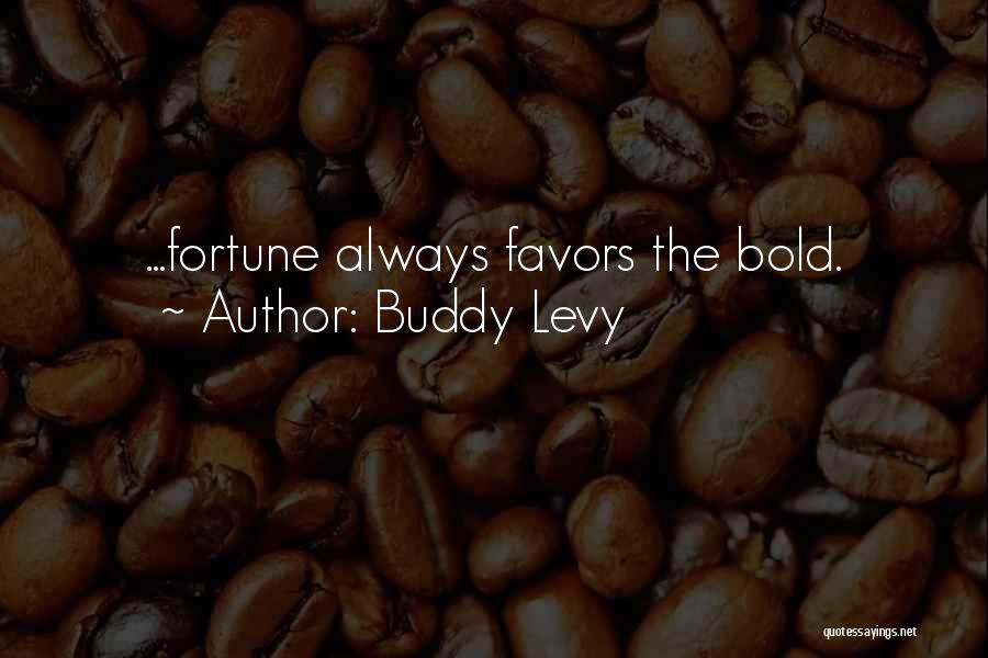 Fortune Favors The Bold Quotes By Buddy Levy