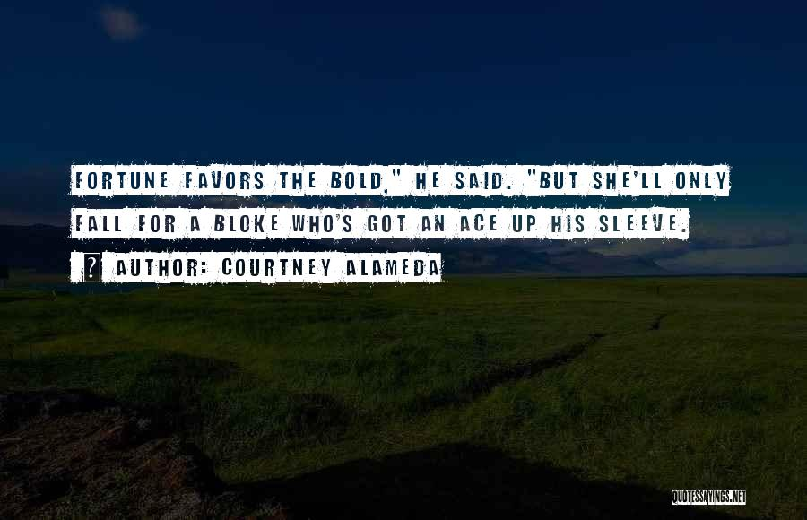 Fortune Favors The Bold Quotes By Courtney Alameda