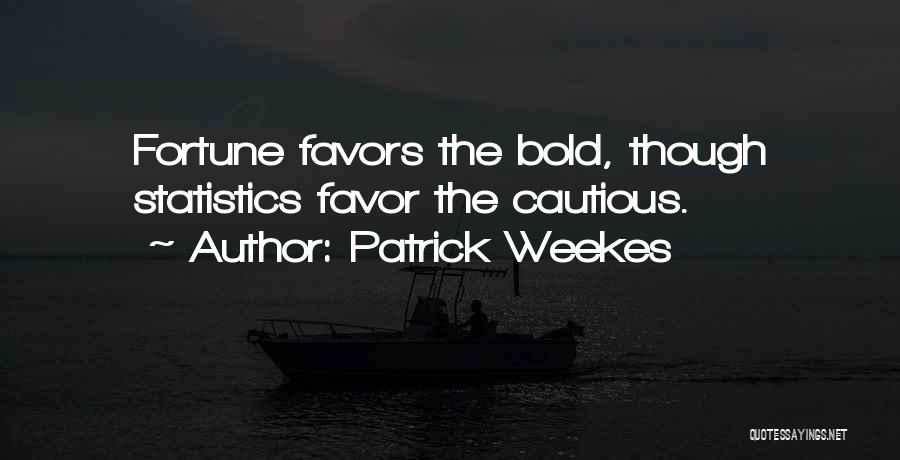 Fortune Favors The Bold Quotes By Patrick Weekes