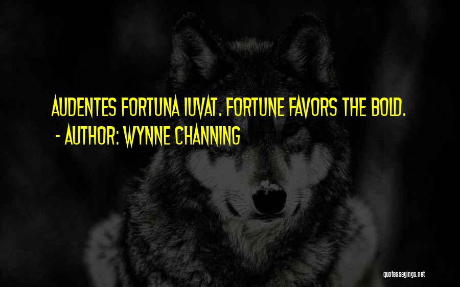 Fortune Favors The Bold Quotes By Wynne Channing