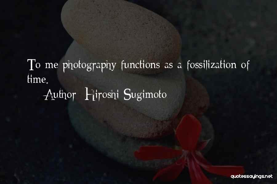 Fossilization Quotes By Hiroshi Sugimoto