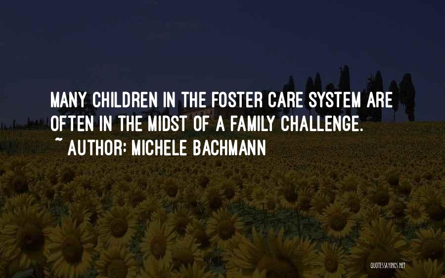 Foster Care System Quotes By Michele Bachmann