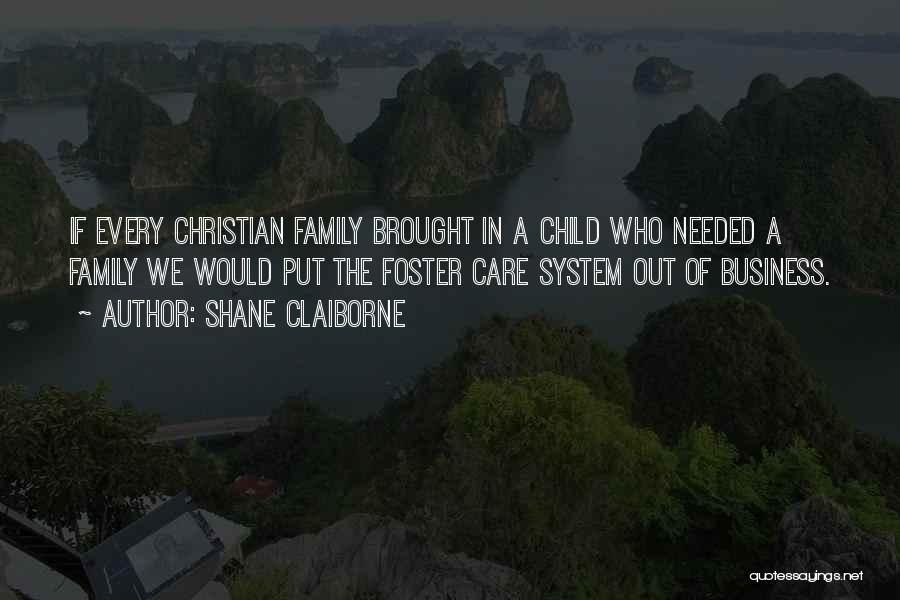 Foster Care System Quotes By Shane Claiborne